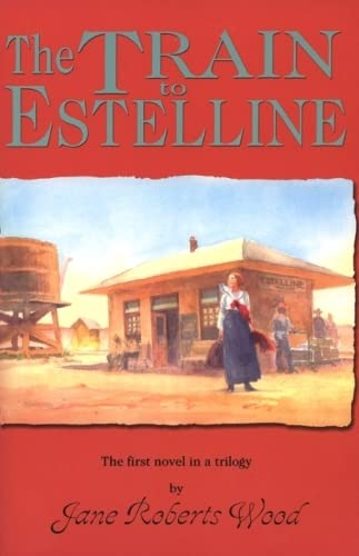 9781574410785: The Train to Estelline (Lucinda Richards Trilogy)