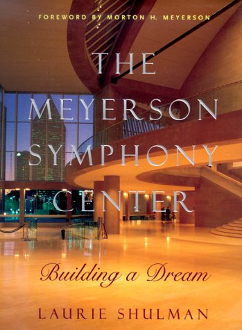 The Meyerson Symphony Center: Building a Dream (SIGNED by Morton H. Meyerson): Shulman, Laurie; ...