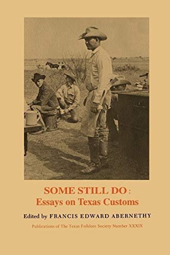 Some Still Do - Essays on Texas: Abernethy, Francis E.