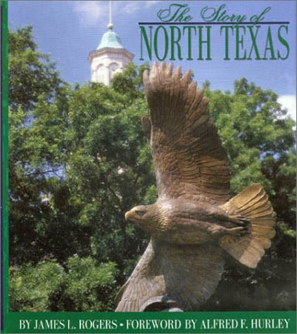 The Story of North Texas: From Texas Normal College, 1890, to the University of North Texas System,...