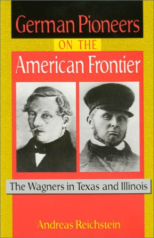 9781574411348: German Pioneers on the American Frontier: The Wagners in Texas and Illinois