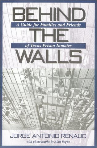 9781574411522: Behind the Walls: A Guide for Families and Friends of Texas Prison Inmates (North Texas Crime and Criminal Justice Series)