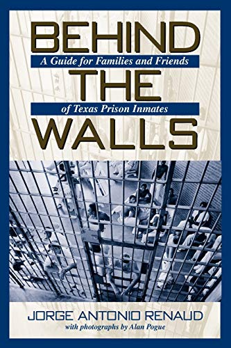 9781574411539: Behind the Walls: A Guide for Families and Friends of Texas Prison Inmates (North Texas Crime and Criminal Justice Series, 1)
