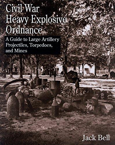 9781574411638: Civil War Heavy Explosive Ordnance: A Guide to Large Artillery Projectiles, Torpedoes, and Mines