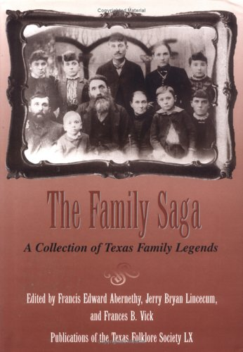 9781574411683: The Family Saga: A Collection of Texas Family Legends (Publications of the Texas Folklore Society LX)