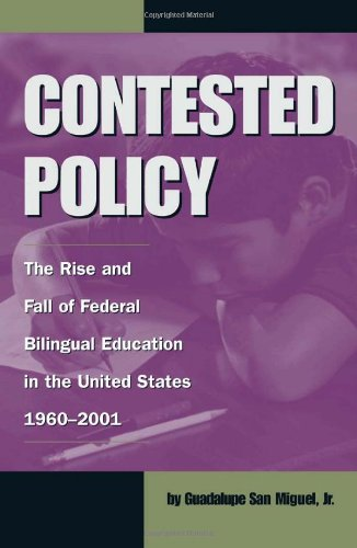 9781574411713: Contested Policy: The Rise and Fall of Federal Bilingual Education in the United States, 1960-2001 (Al Filo: Mexican American Studies Series)