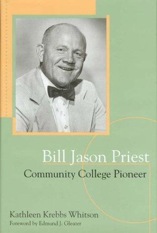 Bill Jason Priest, Community College Pioneer: Whitson, Kathleen Krebbs