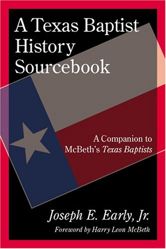 A Texas Baptist History Sourcebook: A Companion: Early Jr., Joseph