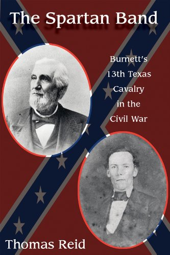 Spartan Band: Burnett's 13th Texas Cavalry in the Civil War (War and the Southwest): Thomas Reid