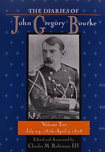 The Diaries of John Gregory Bourke: July 29, 1876-April 7, 1878 v2 (Hardback): John Gregory Bourke