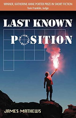 Last Known Position (Katherine Anne Porter Prize in Short Fiction): Mathews, James