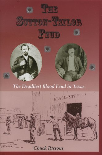 The Sutton-Taylor Feud : The Deadlisest Blood Feud in Texas
