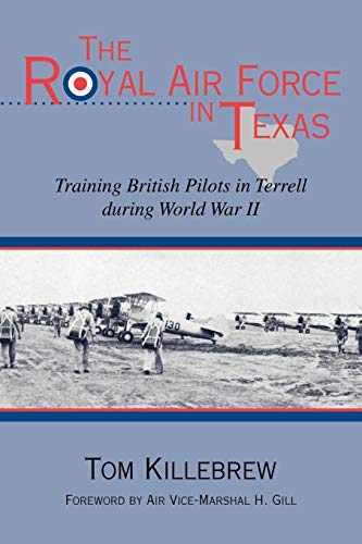 9781574412727: The Royal Air Force in Texas: Training British Pilots in Terrell during World War II (War and the Southwest Series)