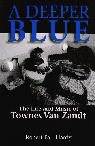 9781574412857: A Deeper Blue: The Life and Music of Townes Van Zandt (North Texas Lives of Musician Series)