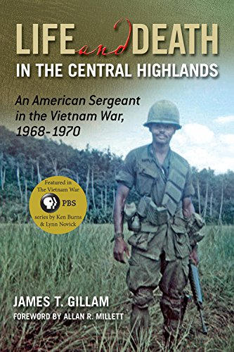 Life and Death in the Central Highlands - An American Sergeant in the Vietnam War, 1968-1970