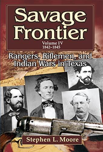 9781574412932: Savage Frontier Volume IV: Rangers, Riflemen, and Indian Wars in Texas, 1842-1845