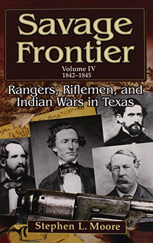 9781574412949: Savage Frontier Volume IV: Rangers, Riflemen, and Indian Wars in Texas, 1842-1845