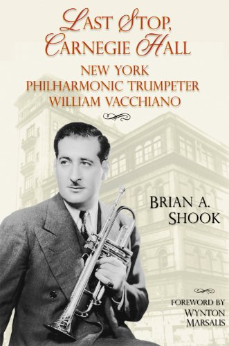 Last Stop, Carnegie Hall: New York Philharmonic Trumpeter William Vacchiano (North Texas Lives of ...