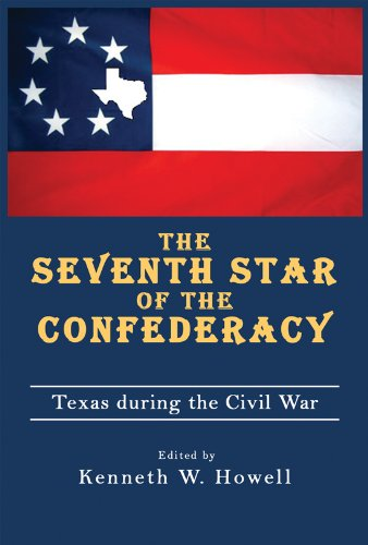 The Seventh Star of the Confederacy: Texas during the Civil War (War and the Southwest Series)