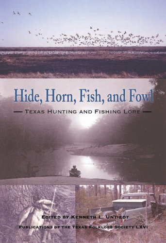Hide, Horn, Fish and Fowl: Texas Hunting and Fishing Lore (Hardback)