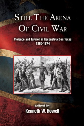 9781574414493: Still the Arena of Civil War: Violence and Turmoil in Reconstruction Texas, 1865-1874