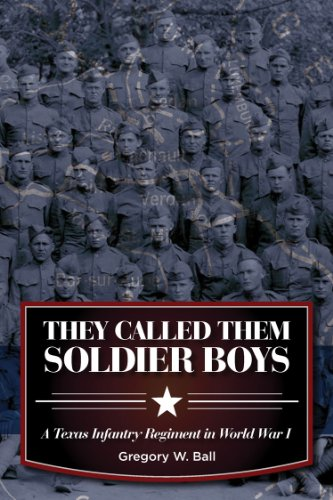 They Called Them Soldier Boys: A Texas Infantry Regiment in World War I (War and the Southwest Se...