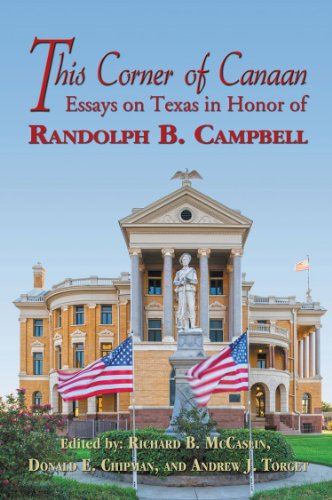 This Corner of Canaan: Essays on Texas in Honor of Randolph B. Campbell: University of North Texas ...