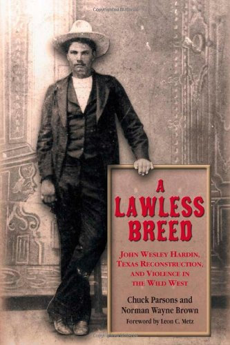 A Lawless Breed, John Wesley Hardin, Texas Reconstruction, and Violence in the Wild West: Parsons, ...