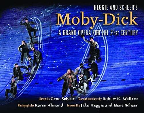 Heggie and Scheer s Moby-Dick: A Grand Opera for the Twenty-First Century (Hardback): Robert K. ...