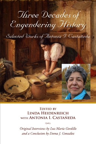 Three Decades of Engendering History: Selected Works of Antonia I. Castaneda (Al Filo: Mexican ...