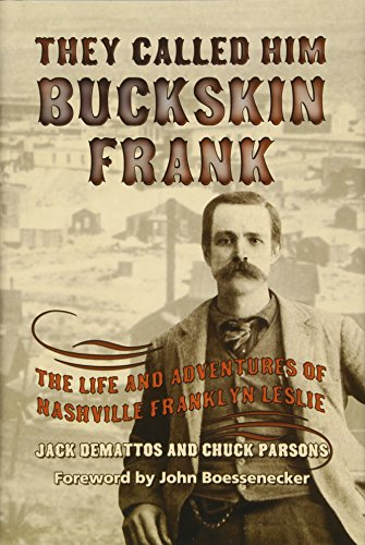 They Called Him Buckskin Frank: The Life: Demattos, Jack/ Parsons,