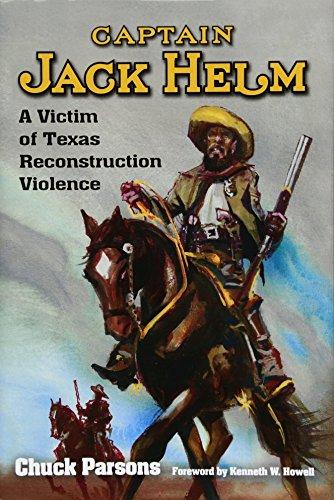 Captain Jack Helm: A Victim of Texas: Parsons, Chuck