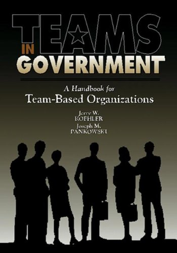 Teams in Government: A Handbook for Team-Based Organization (Paperback): Jerry W. Koehler, Joseph ...