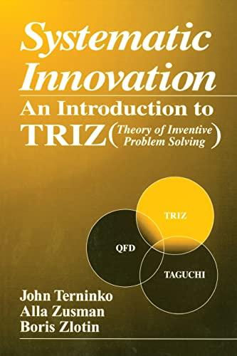 Systematic Innovation: An Introduction to TRIZ (Theory: John Terninko, Alla