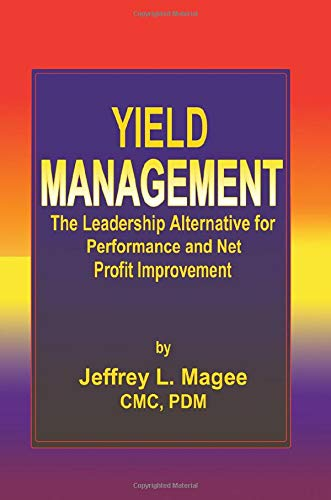 Yield Management: The Leadership Alternative for Performance and Net Profit Improvement (Hardback):...