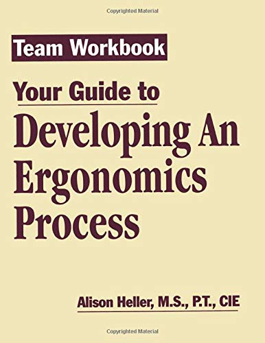 Team Workbook-Your Guide to Developing an Ergonomics Process: Heller-Ono, Alison