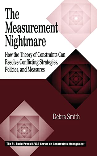 The Measurement Nightmare: How the Theory of Constraints Can Resolve Conflicting Strategies, Poli...
