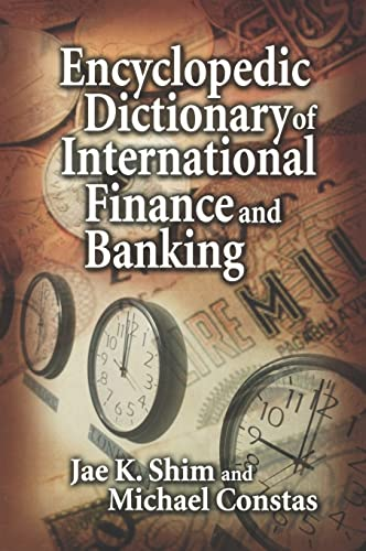 Encyclopedic Dictionary of International Finance and Banking (1574442910) by Jae K. Shim; Michael Constas