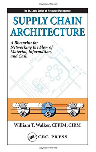 Supply Chain Architecture: A Blueprint for Networking the Flow of Material, Information, and Cash: ...