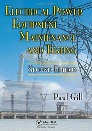 Electrical Power Equipment Maintenance and Testing, Second: Paul Gill