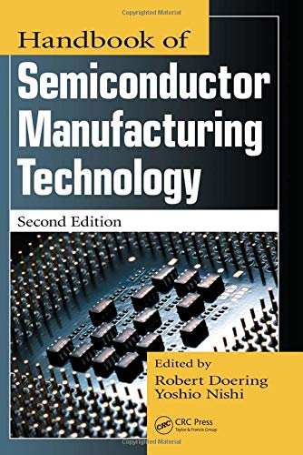 Handbook of Semiconductor Manufacturing Technology, Second Edition: Yoshio Nishi and Robert Doering