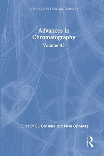 Advances in Chromatography: Volume 45: Eli Grushka