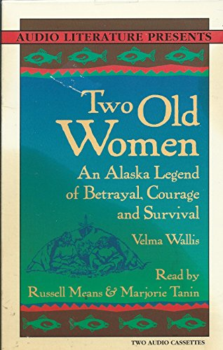 Two Old Women: An Alaskan Tale of Betrayal, Courage and Survival (1574530321) by Velma Wallis
