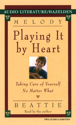Playing It by Heart: Taking Care of Yourself No Matter What (1574533045) by Beattie, Melody