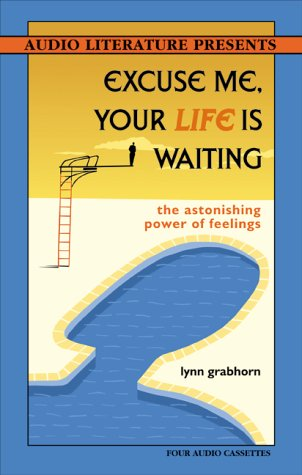 9781574533927: Excuse Me, Your Life Is Waiting: The Astonishing Power of Feelings