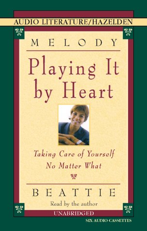 9781574533941: Playing It by Heart: Taking Care of Yourself No Matter What