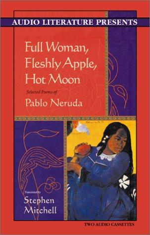 9781574534160: Full Woman, Fleshly Apple, Hot Moon: Selected Poems of Pablo Neruda
