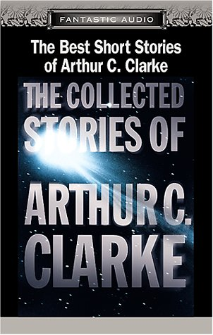 9781574534566: The Collected Stories of Arthur C. Clarke 1937 1999: The Best of Arthur C. Clarke, 1937-1999 (Fantastic Audio Series)