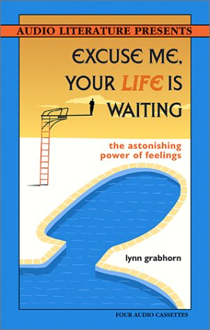 9781574535112: Excuse Me, Your Life Is Waiting: The Astonishing Power of Feelings