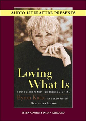 Loving What Is: Four Questions That Can Change Your Life: Katie, Byron